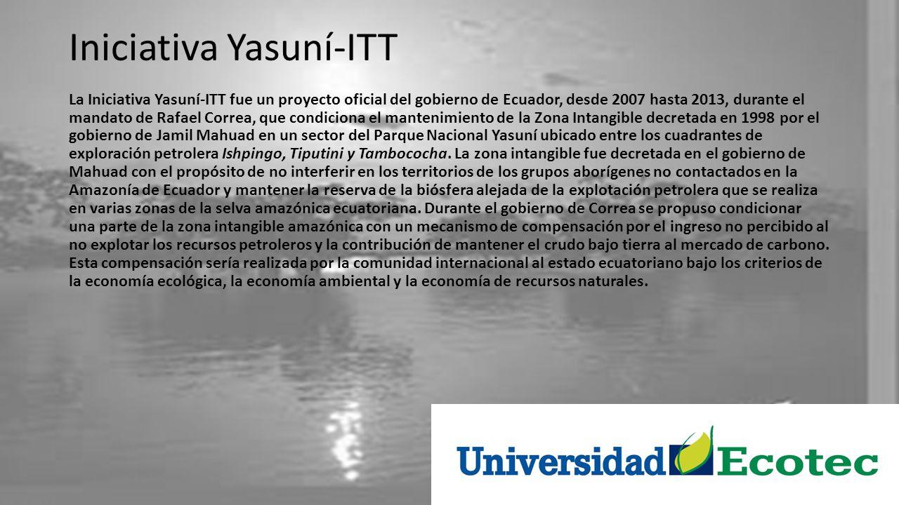 Iniciativa Yasuní-ITT La Iniciativa Yasuní-ITT fue un proyecto oficial del gobierno de Ecuador, desde 2007 hasta 2013, durante el mandato de Rafael Co