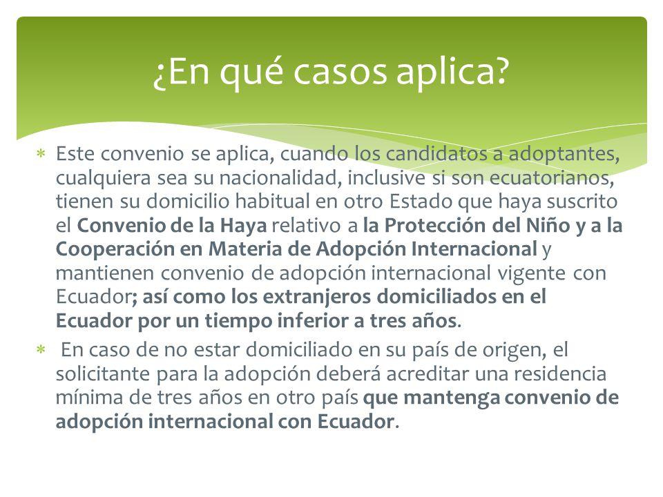 Este convenio se aplica, cuando los candidatos a adoptantes, cualquiera sea su nacionalidad, inclusive si son ecuatorianos, tienen su domicilio habitu
