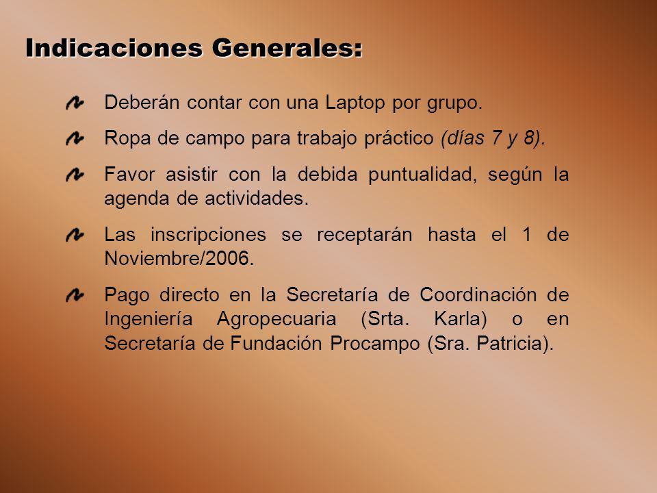Indicaciones Generales: Deberán contar con una Laptop por grupo. Ropa de campo para trabajo práctico (días 7 y 8). Favor asistir con la debida puntual