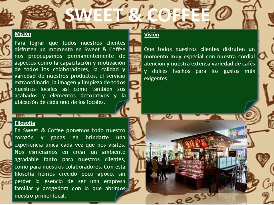 Misión Para lograr que todos nuestros clientes disfruten un momento en Sweet & Coffee nos preocupamos permanentemente de aspectos como la capacitación