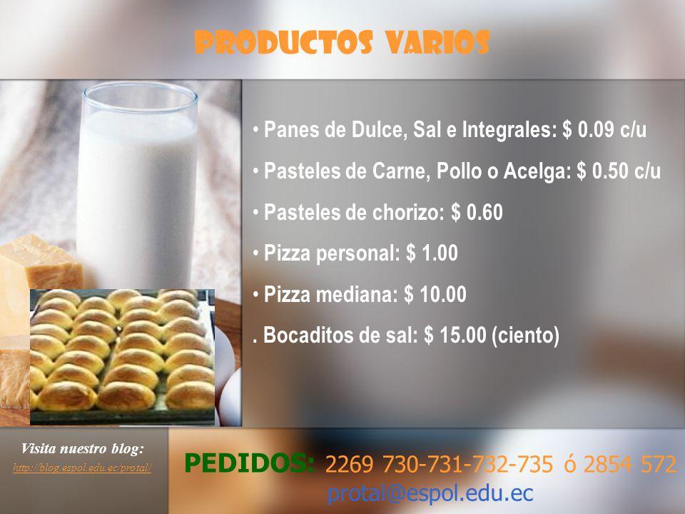 PRODUCTOS VARIOS PEDIDOS: 2269 730-731-732-735 ó 2854 572 protal@espol.edu.ec Visita nuestro blog: http://blog.espol.edu.ec/protal/ http://blog.espol.edu.ec/protal/ Panes de Dulce, Sal e Integrales: $ 0.09 c/u Pasteles de Carne, Pollo o Acelga: $ 0.50 c/u Pasteles de chorizo: $ 0.60 Pizza personal: $ 1.00 Pizza mediana: $ 10.00.