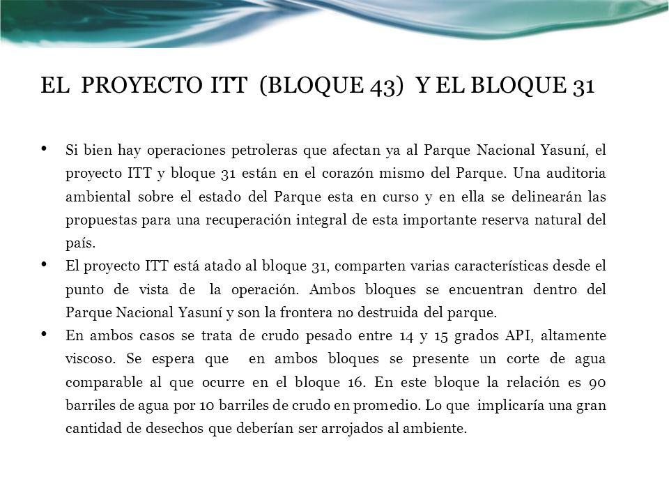 EL PROYECTO ITT (BLOQUE 43) Y EL BLOQUE 31 Si bien hay operaciones petroleras que afectan ya al Parque Nacional Yasuní, el proyecto ITT y bloque 31 es