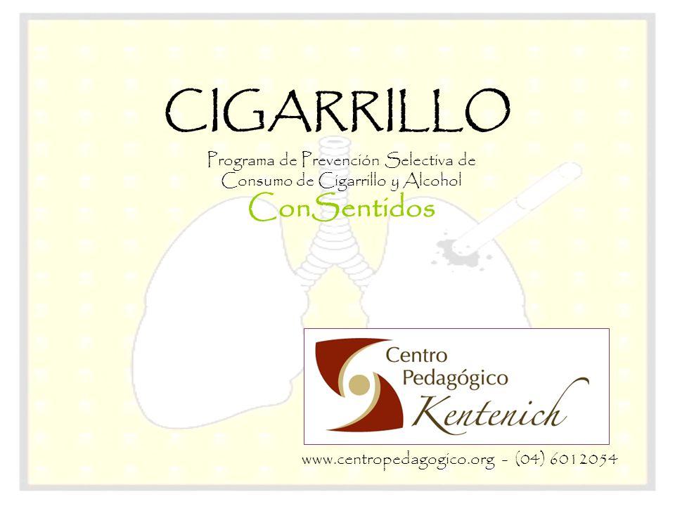 CIGARRILLO Programa de Prevención Selectiva de Consumo de Cigarrillo y Alcohol ConSentidos www.centropedagogico.org - (04) 6012054