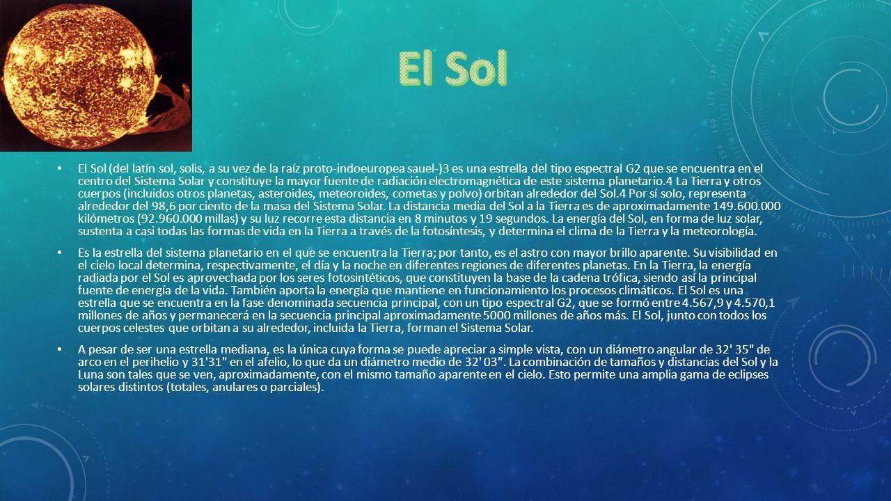 El Sol (del latín sol, solis, a su vez de la raíz proto-indoeuropea sauel-)3 es una estrella del tipo espectral G2 que se encuentra en el centro del S
