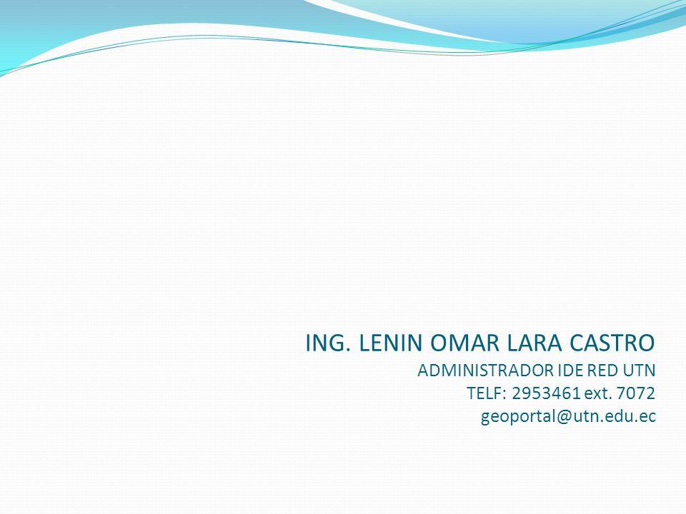 ING. LENIN OMAR LARA CASTRO ADMINISTRADOR IDE RED UTN TELF: 2953461 ext. 7072 geoportal@utn.edu.ec