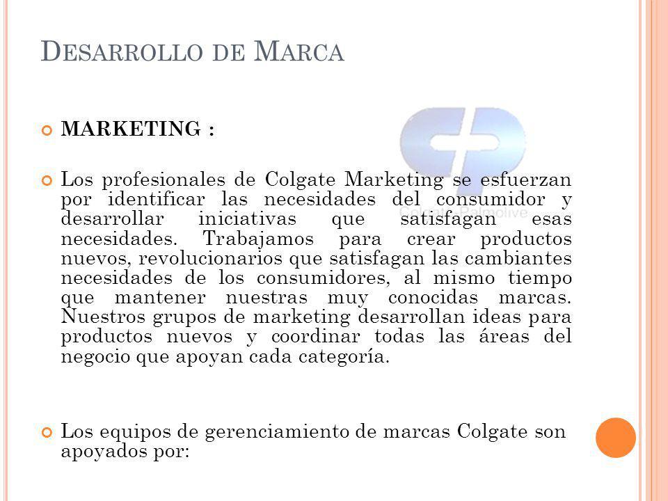 MARKETING : Los profesionales de Colgate Marketing se esfuerzan por identificar las necesidades del consumidor y desarrollar iniciativas que satisfaga