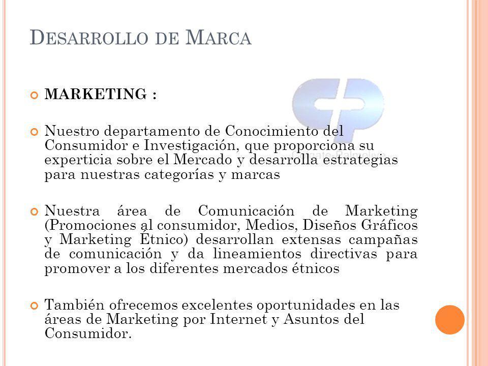MARKETING : Nuestro departamento de Conocimiento del Consumidor e Investigación, que proporciona su experticia sobre el Mercado y desarrolla estrategi