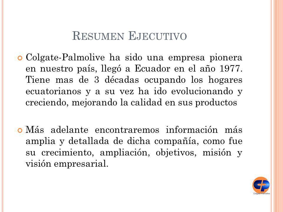 R ESUMEN E JECUTIVO Colgate-Palmolive ha sido una empresa pionera en nuestro país, llegó a Ecuador en el año 1977. Tiene mas de 3 décadas ocupando los