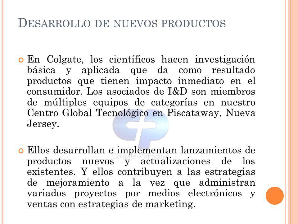 D ESARROLLO DE NUEVOS PRODUCTOS En Colgate, los científicos hacen investigación básica y aplicada que da como resultado productos que tienen impacto i