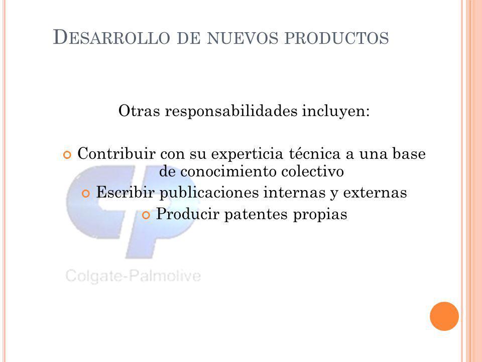 D ESARROLLO DE NUEVOS PRODUCTOS Otras responsabilidades incluyen: Contribuir con su experticia técnica a una base de conocimiento colectivo Escribir p