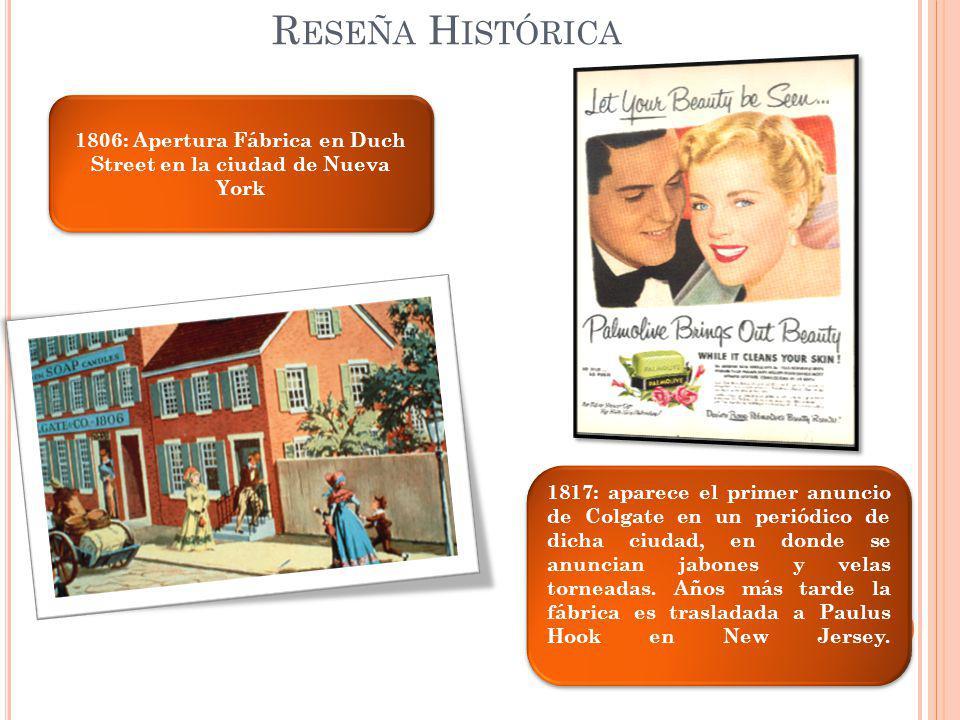 1806: Apertura Fábrica en Duch Street en la ciudad de Nueva York 1817: aparece el primer anuncio de Colgate en un periódico de dicha ciudad, en donde
