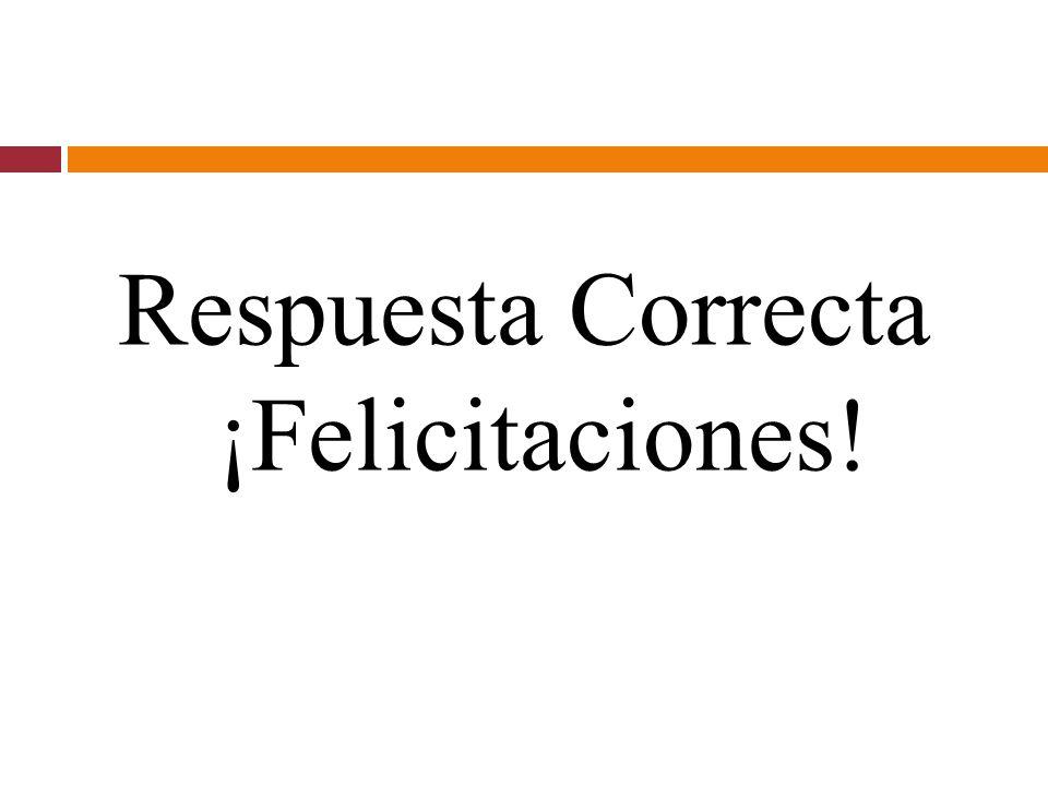 Respuesta Correcta ¡Felicitaciones!