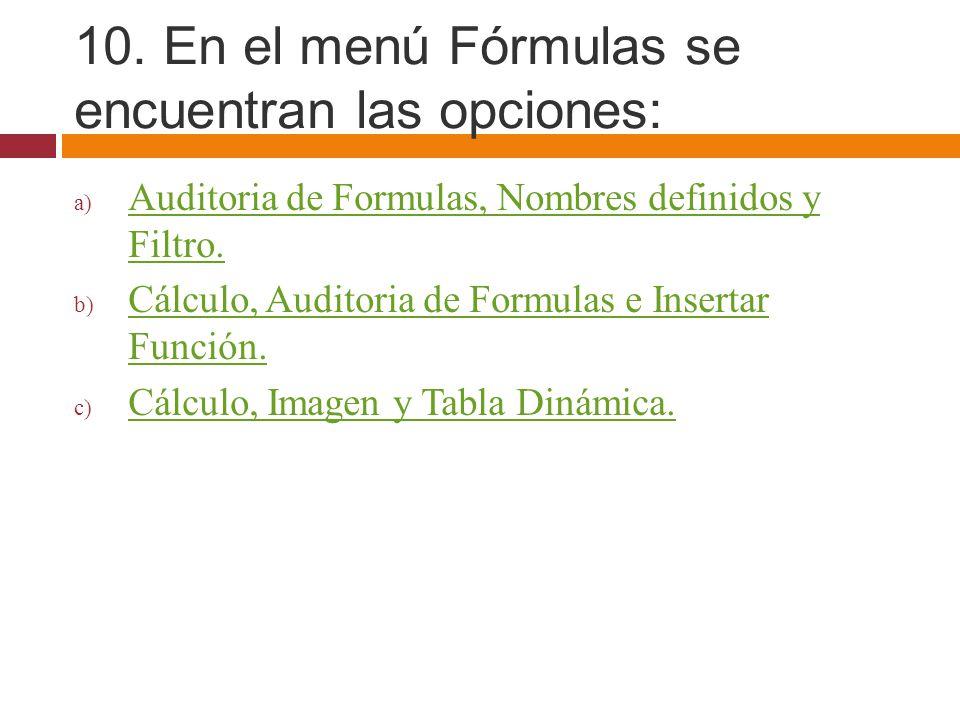 10. En el menú Fórmulas se encuentran las opciones: a) Auditoria de Formulas, Nombres definidos y Filtro. Auditoria de Formulas, Nombres definidos y F
