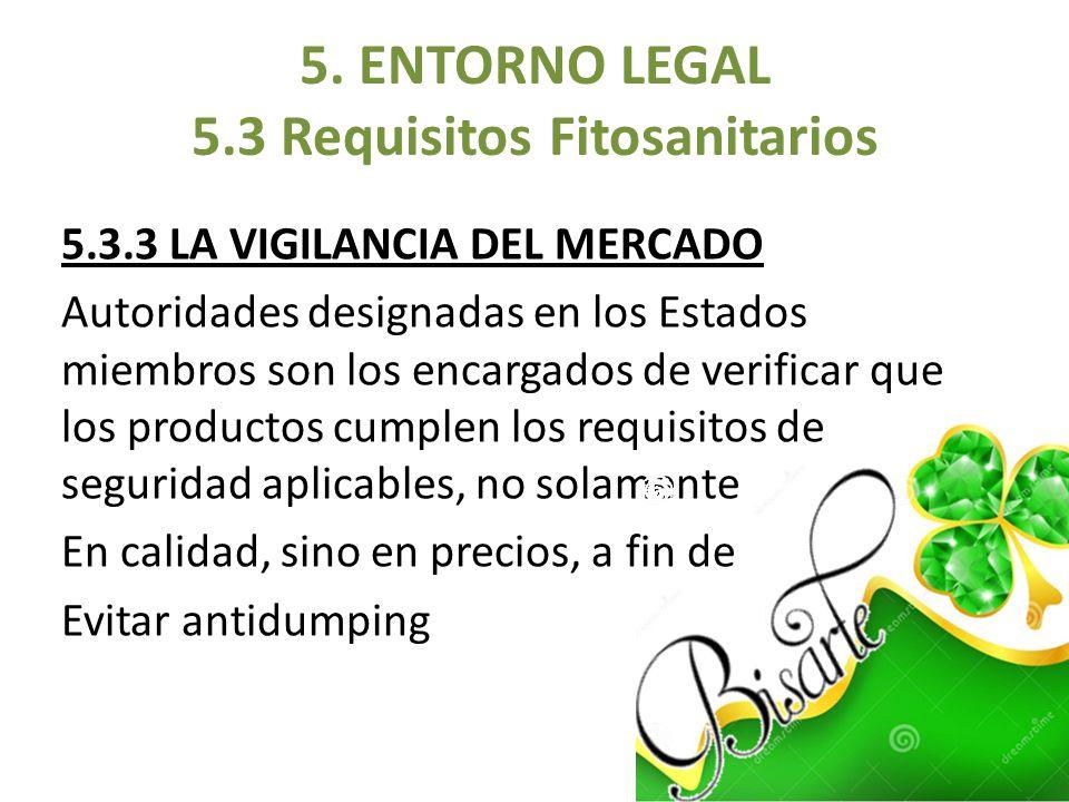 5.3.3 LA VIGILANCIA DEL MERCADO Autoridades designadas en los Estados miembros son los encargados de verificar que los productos cumplen los requisito