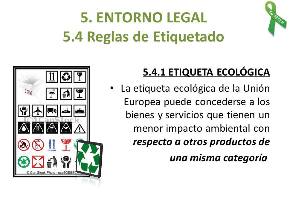 5.4.1 ETIQUETA ECOLÓGICA La etiqueta ecológica de la Unión Europea puede concederse a los bienes y servicios que tienen un menor impacto ambiental con