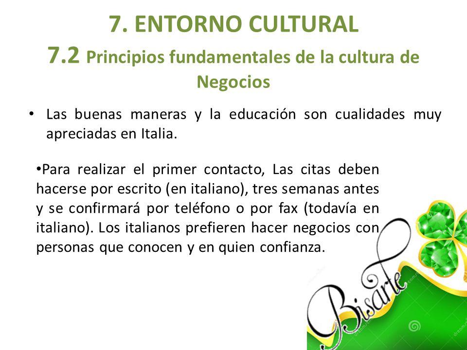 Las buenas maneras y la educación son cualidades muy apreciadas en Italia. 7. ENTORNO CULTURAL 7.2 Principios fundamentales de la cultura de Negocios