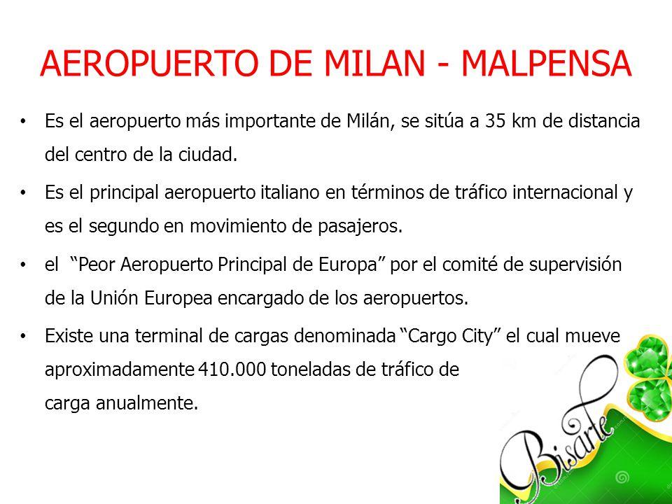 AEROPUERTO DE MILAN - MALPENSA Es el aeropuerto más importante de Milán, se sitúa a 35 km de distancia del centro de la ciudad. Es el principal aeropu
