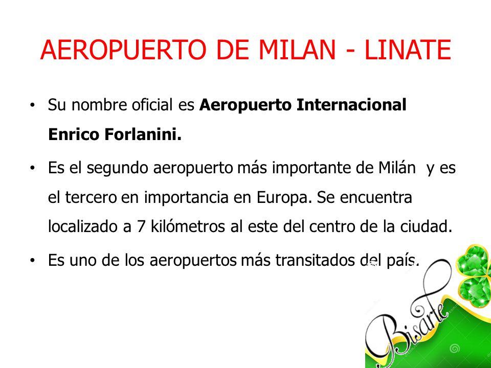 AEROPUERTO DE MILAN - LINATE Su nombre oficial es Aeropuerto Internacional Enrico Forlanini. Es el segundo aeropuerto más importante de Milán y es el