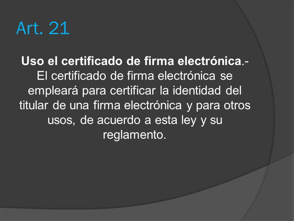 Art. 21 Uso el certificado de firma electrónica.- El certificado de firma electrónica se empleará para certificar la identidad del titular de una firm