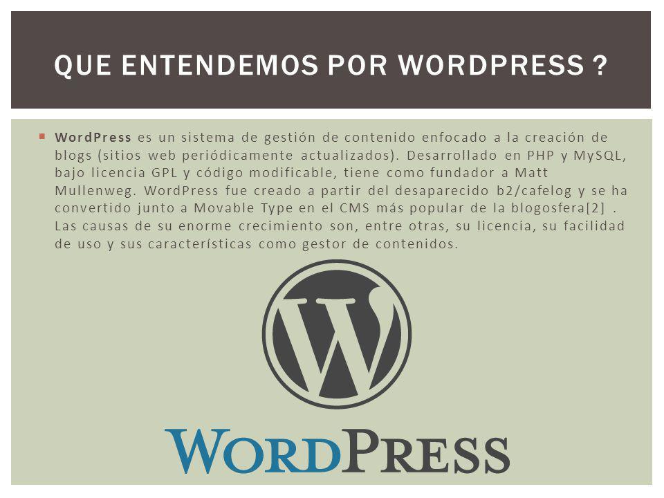 WordPress es un sistema de gestión de contenido enfocado a la creación de blogs (sitios web periódicamente actualizados). Desarrollado en PHP y MySQL,