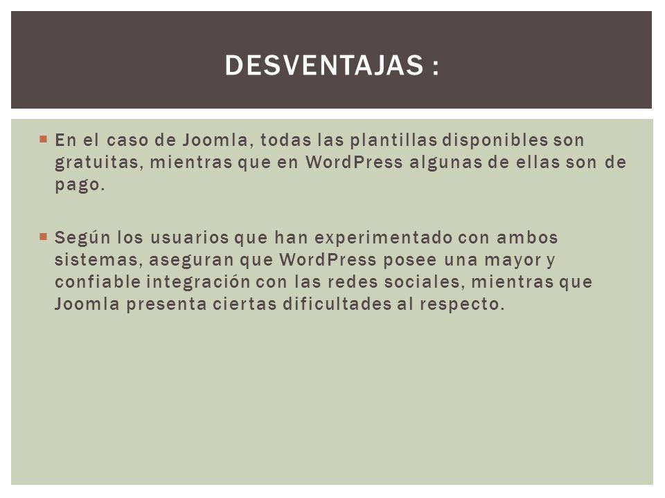 En el caso de Joomla, todas las plantillas disponibles son gratuitas, mientras que en WordPress algunas de ellas son de pago. Según los usuarios que h