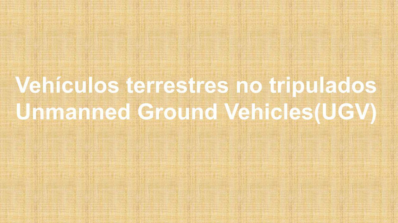 Vehículos terrestres no tripulados Unmanned Ground Vehicles(UGV)