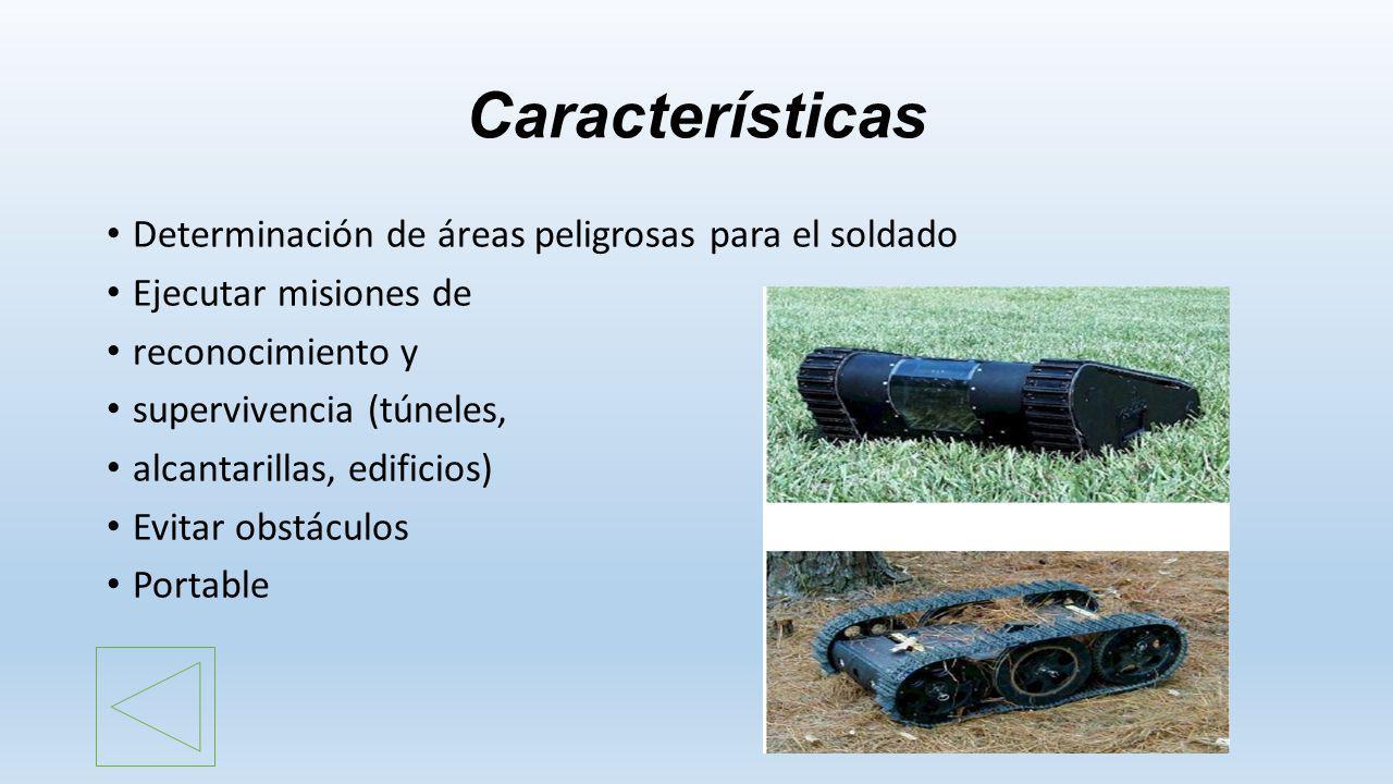 Características Determinación de áreas peligrosas para el soldado Ejecutar misiones de reconocimiento y supervivencia (túneles, alcantarillas, edifici