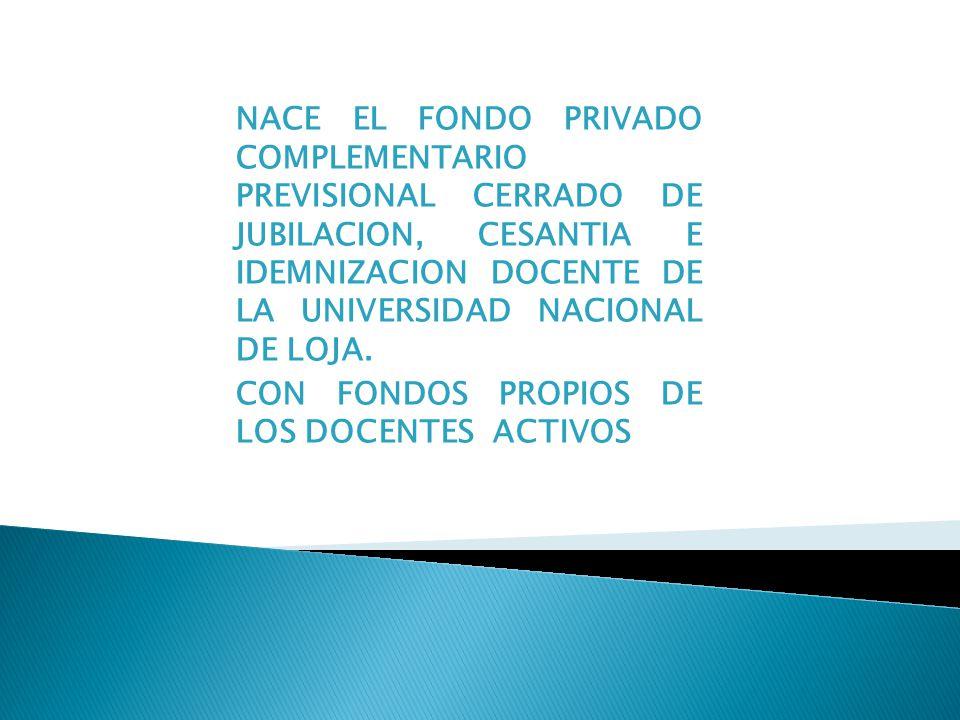 NACE EL FONDO PRIVADO COMPLEMENTARIO PREVISIONAL CERRADO DE JUBILACION, CESANTIA E IDEMNIZACION DOCENTE DE LA UNIVERSIDAD NACIONAL DE LOJA.