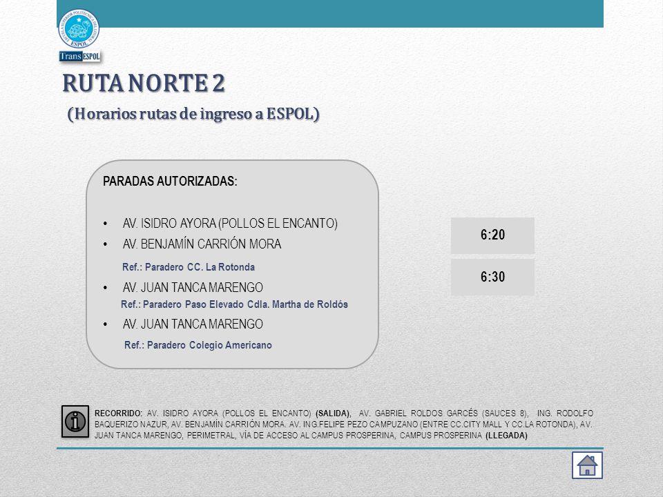 RUTA NORTE 1 (Horarios rutas de ingreso a ESPOL) PARADAS AUTORIZADAS: REDONDEL DE ENTRADA CDLA. LAS ORQUÍDEAS SAMANES 4 / ESTACION DE LA LINEA 80 AV.