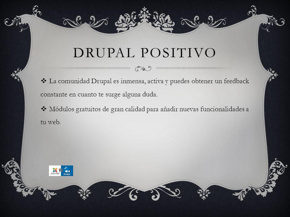 DRUPAL POSITIVO La comunidad Drupal es inmensa, activa y puedes obtener un feedback constante en cuanto te surge alguna duda.