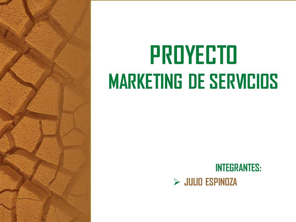 PROYECTO MARKETING DE SERVICIOS INTEGRANTES: JULIO ESPINOZA