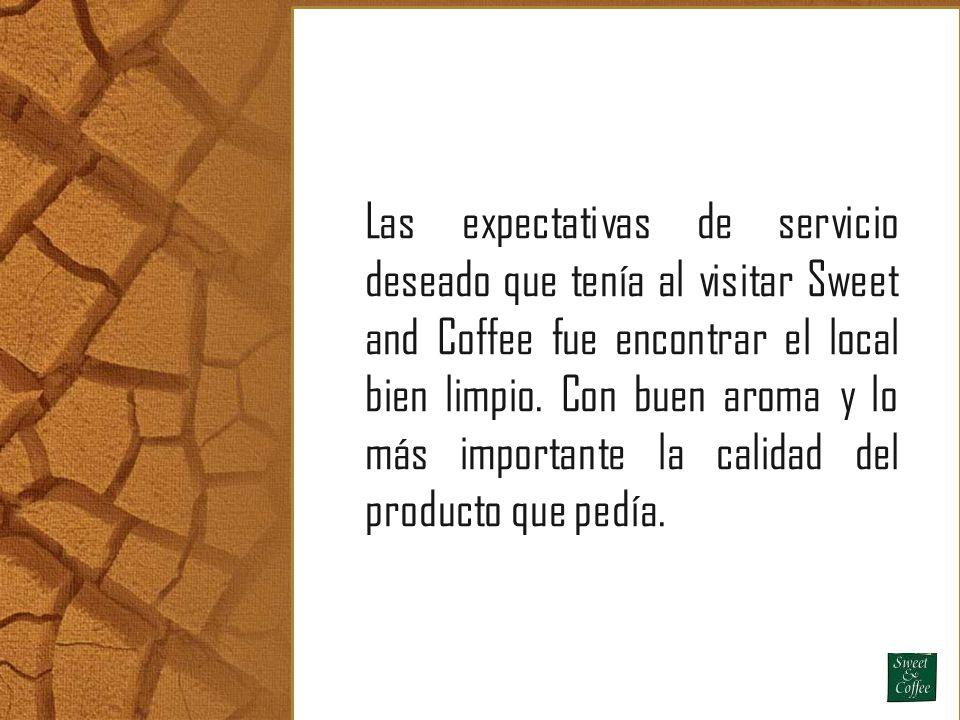 Las expectativas de servicio deseado que tenía al visitar Sweet and Coffee fue encontrar el local bien limpio. Con buen aroma y lo más importante la c