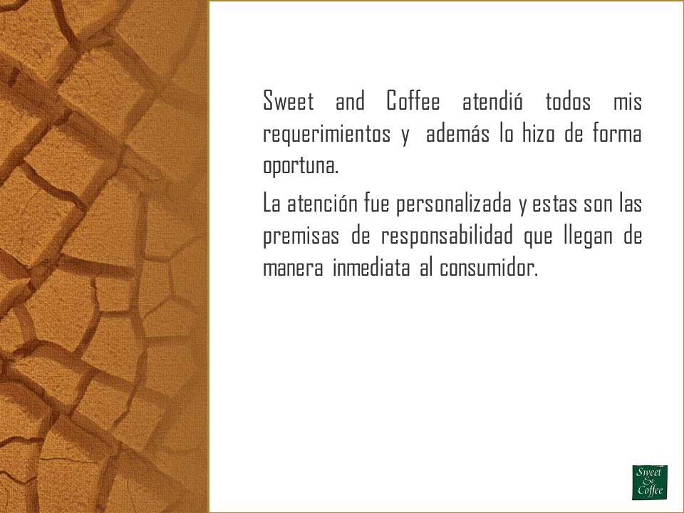 Sweet and Coffee atendió todos mis requerimientos y además lo hizo de forma oportuna. La atención fue personalizada y estas son las premisas de respon