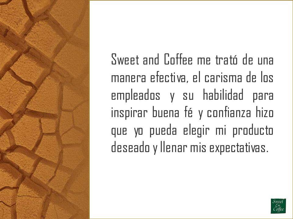 Sweet and Coffee me trató de una manera efectiva, el carisma de los empleados y su habilidad para inspirar buena fé y confianza hizo que yo pueda eleg