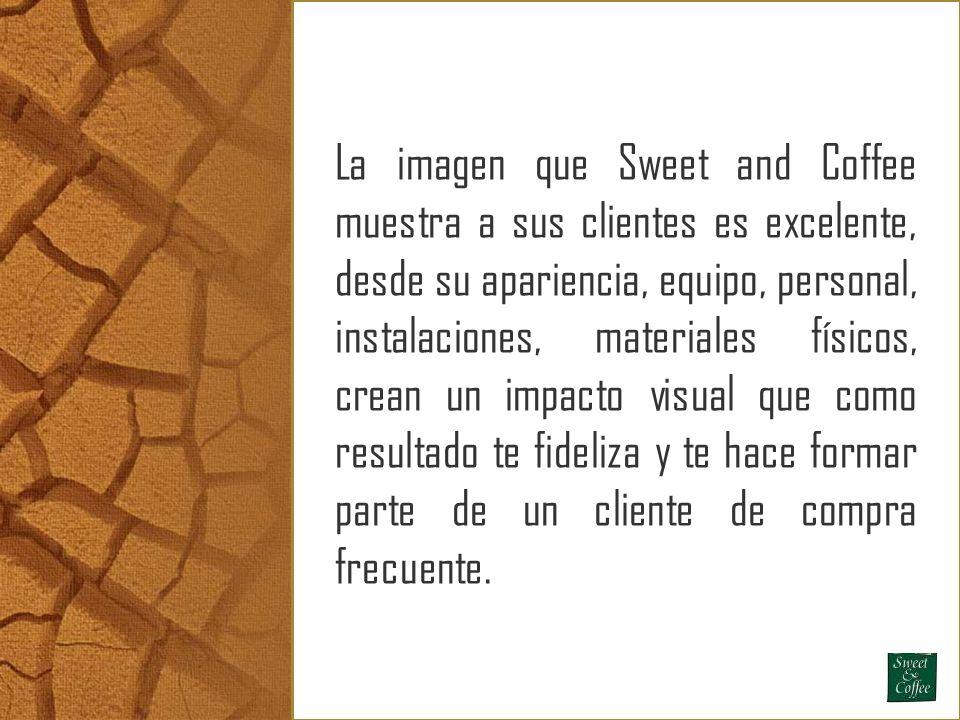 La imagen que Sweet and Coffee muestra a sus clientes es excelente, desde su apariencia, equipo, personal, instalaciones, materiales físicos, crean un