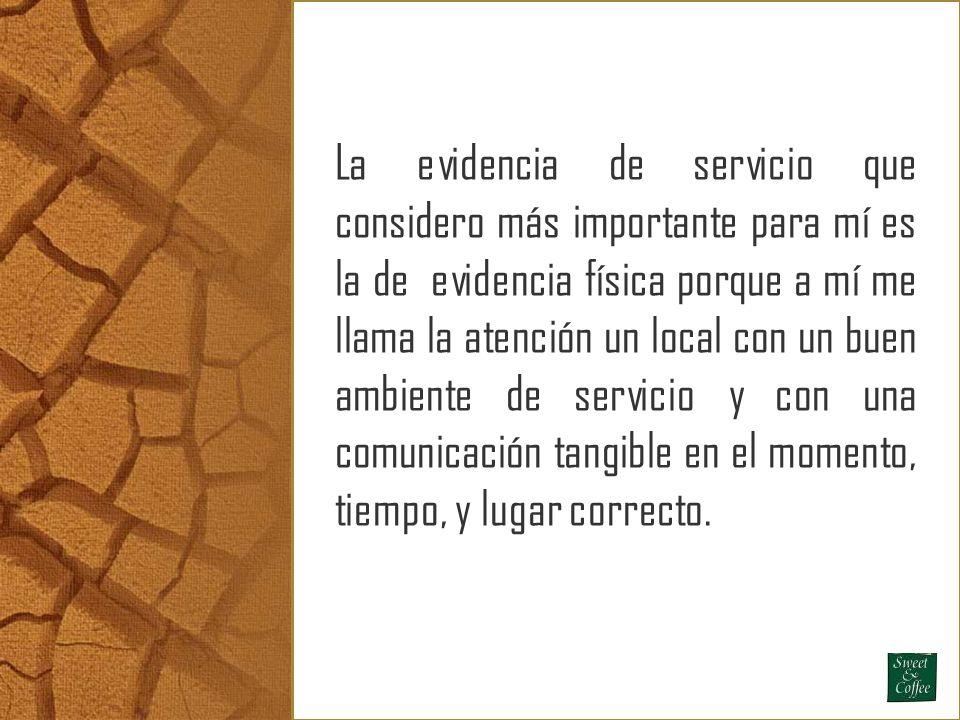 La evidencia de servicio que considero más importante para mí es la de evidencia física porque a mí me llama la atención un local con un buen ambiente