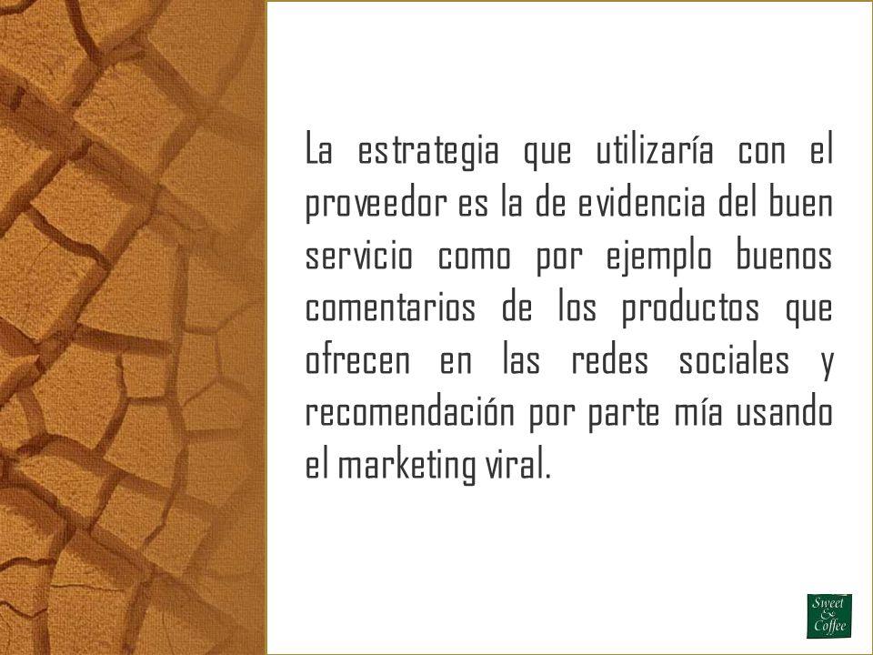 La estrategia que utilizaría con el proveedor es la de evidencia del buen servicio como por ejemplo buenos comentarios de los productos que ofrecen en