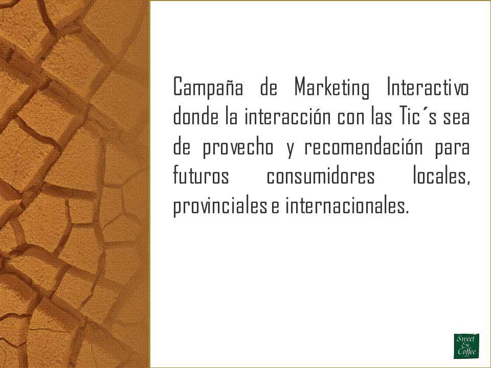 Campaña de Marketing Interactivo donde la interacción con las Tic´s sea de provecho y recomendación para futuros consumidores locales, provinciales e