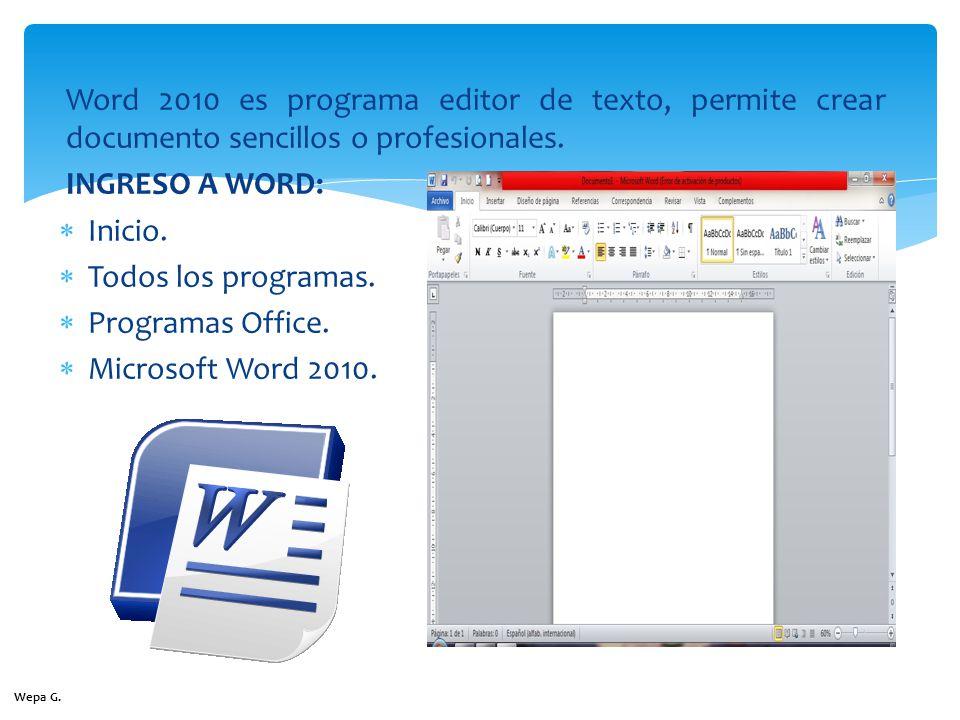 Word 2010 es programa editor de texto, permite crear documento sencillos o profesionales. INGRESO A WORD: Inicio. Todos los programas. Programas Offic