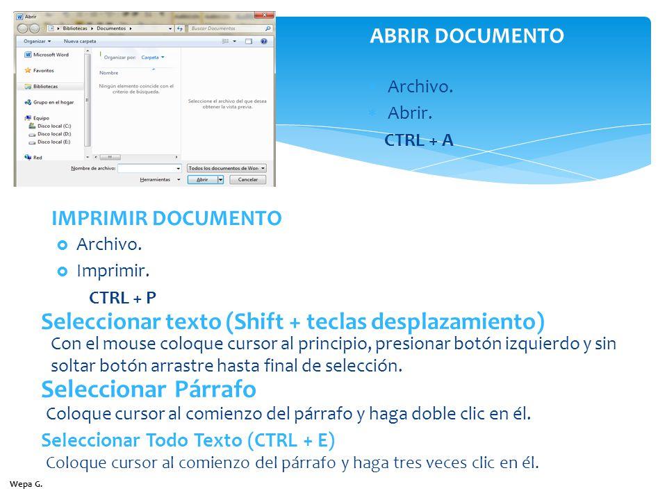 Archivo. Abrir. CTRL + A ABRIR DOCUMENTO IMPRIMIR DOCUMENTO Archivo. Imprimir. CTRL + P Seleccionar texto (Shift + teclas desplazamiento) Con el mouse