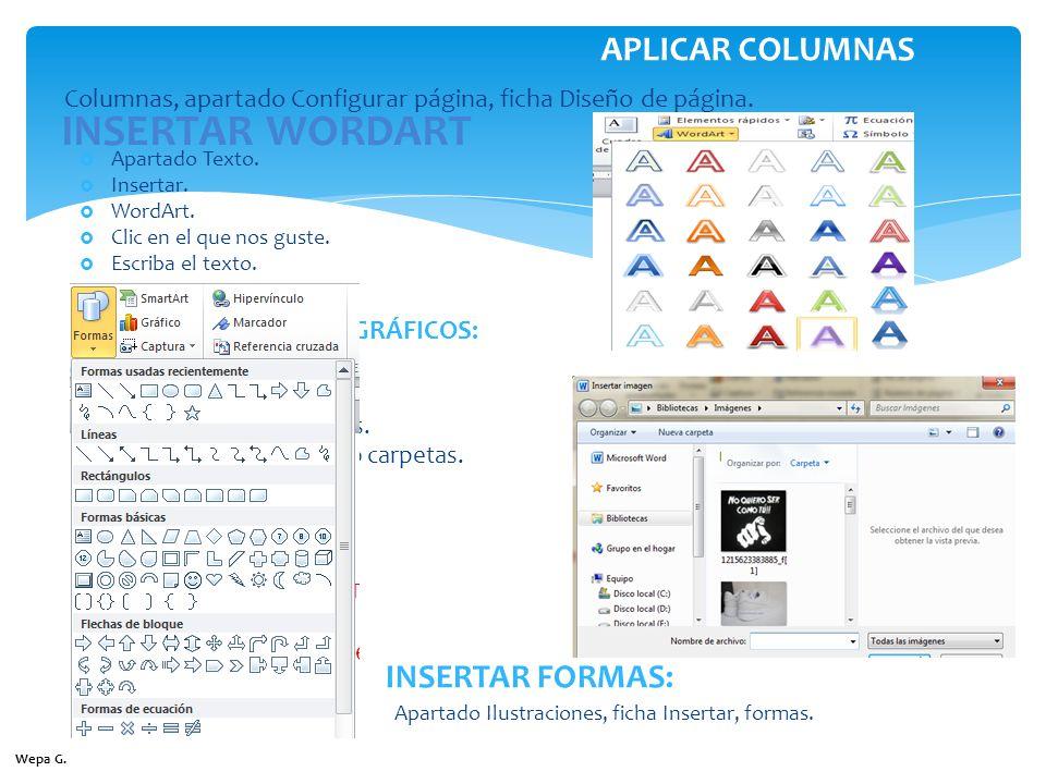 Columnas, apartado Configurar página, ficha Diseño de página. APLICAR COLUMNAS INSERTAR WORDART Apartado Texto. Insertar. WordArt. Clic en el que nos