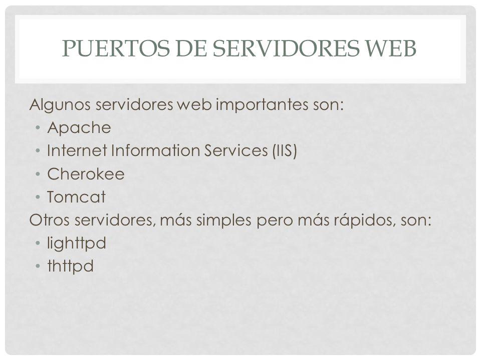 PUERTOS DE SERVIDORES WEB Algunos servidores web importantes son: Apache Internet Information Services (IIS) Cherokee Tomcat Otros servidores, más sim