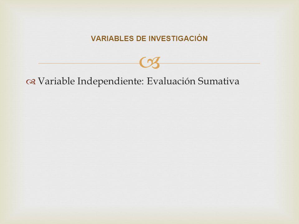 Variable Independiente: Evaluación Sumativa VARIABLES DE INVESTIGACIÓN