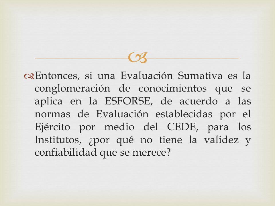 Entonces, si una Evaluación Sumativa es la conglomeración de conocimientos que se aplica en la ESFORSE, de acuerdo a las normas de Evaluación establec