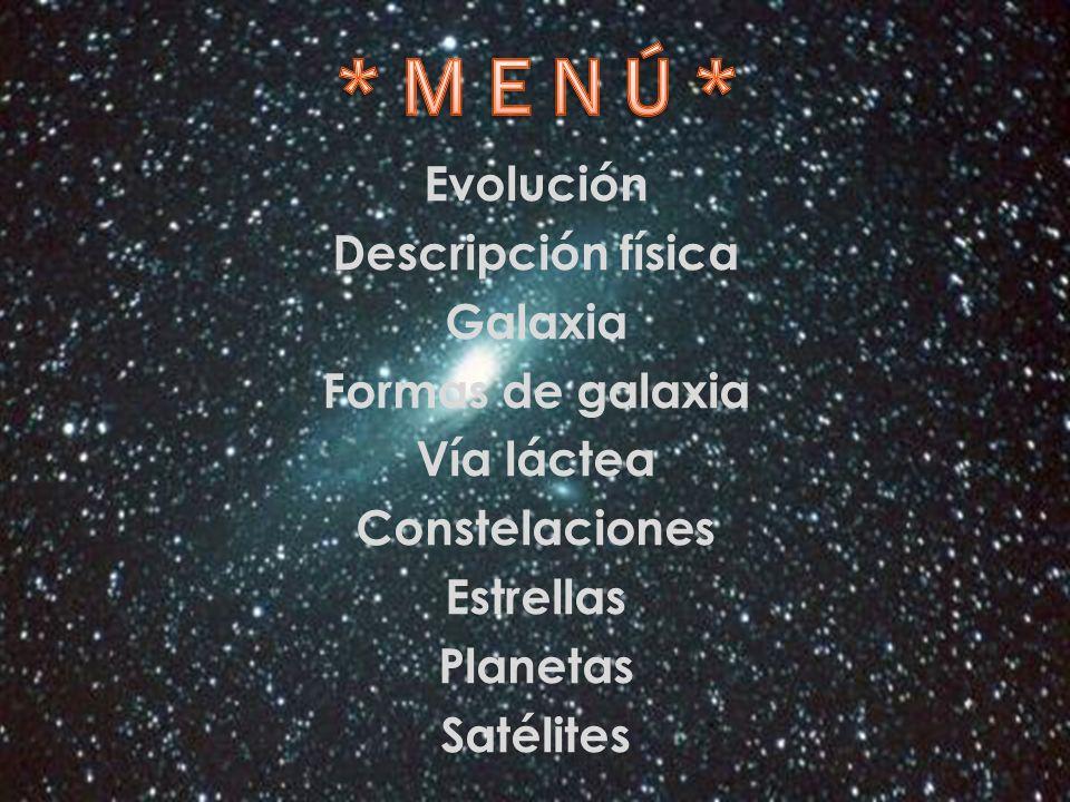 Evolución Descripción física Galaxia Formas de galaxia Vía láctea Constelaciones Estrellas Planetas Satélites