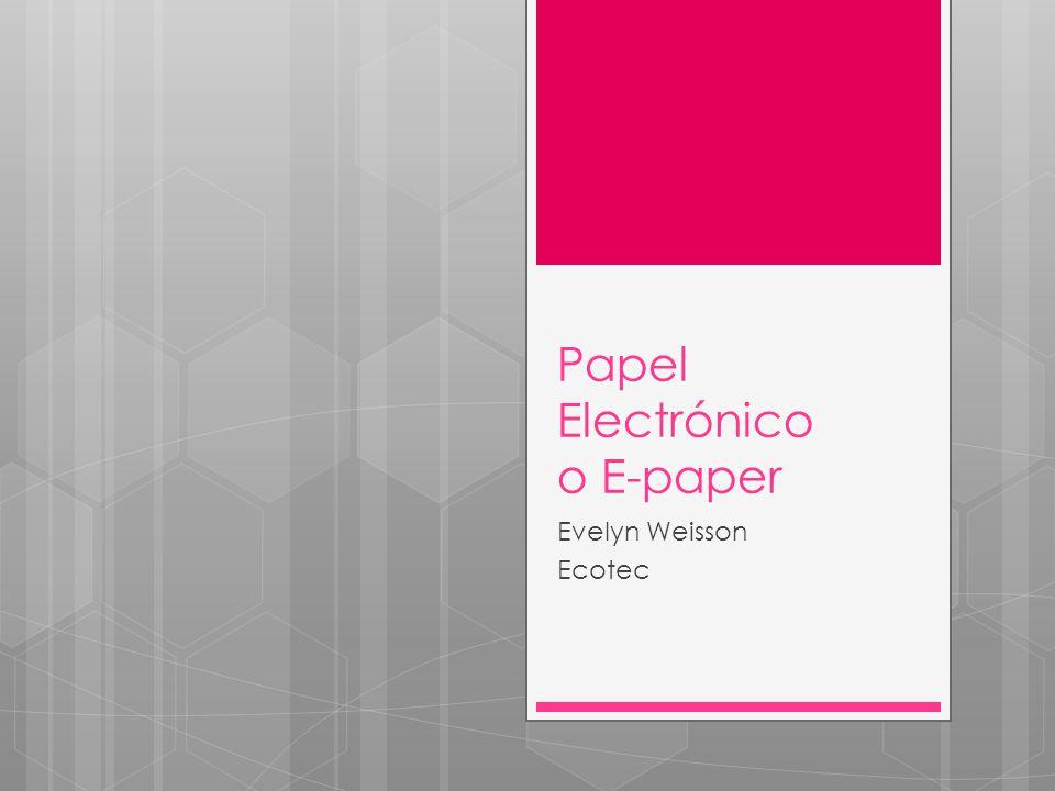 Papel Electrónico o E-paper Evelyn Weisson Ecotec