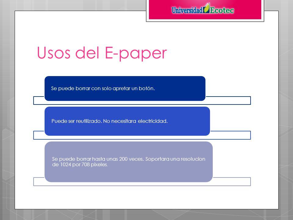 Usos del E-paper Se puede borrar con solo apretar un botón.
