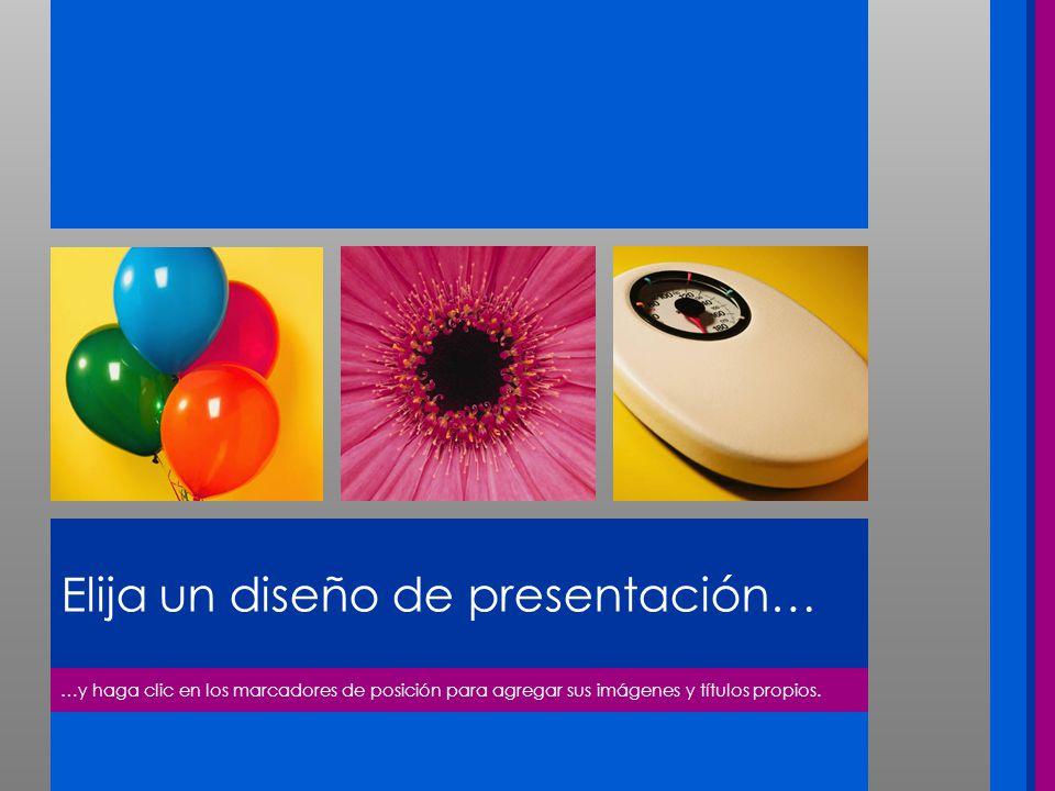 Elija un diseño de presentación… …y haga clic en los marcadores de posición para agregar sus imágenes y títulos propios.