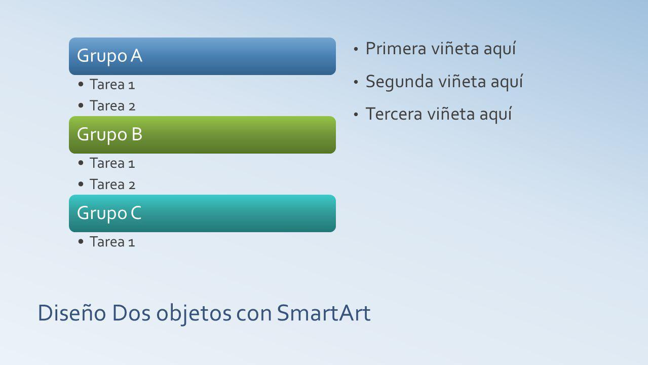 Diseño Dos objetos con SmartArt Grupo A Tarea 1 Tarea 2 Grupo B Tarea 1 Tarea 2 Grupo C Tarea 1 Primera viñeta aquí Segunda viñeta aquí Tercera viñeta aquí