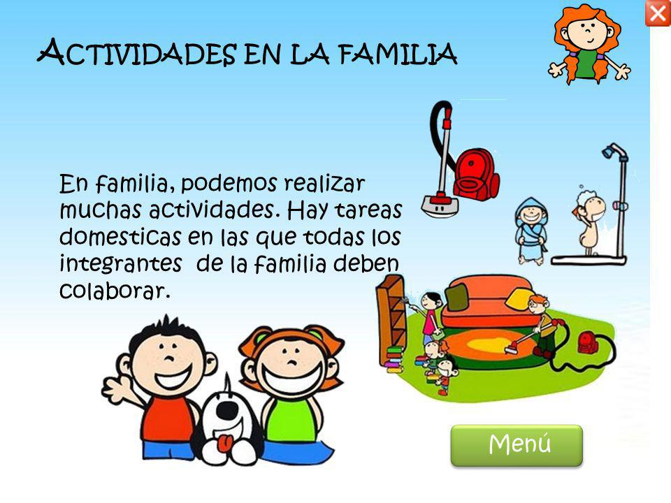 A CTIVIDADES EN LA FAMILIA En familia, podemos realizar muchas actividades.